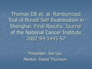 Thomas DB et. al. Randomized Trial of Breast Self-Examination in Shanghai: Final Results. Journal of the National Cancer