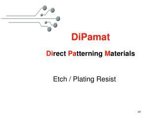 DiPamat Di rect  Pa tterning  M aterials