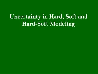 Uncertainty in Hard, Soft and Hard-Soft Modeling