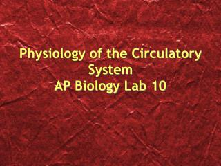 Physiology of the Circulatory System AP Biology Lab 10