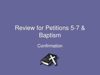 Review for Petitions 5-7 & Baptism