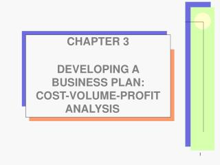 CHAPTER 3 DEVELOPING A BUSINESS PLAN: COST-VOLUME-PROFIT ANALYSIS