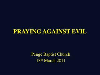 PRAYING AGAINST EVIL