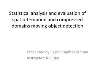 Presented by Rajesh  Radhakrishnan Instructor: K.R  Rao