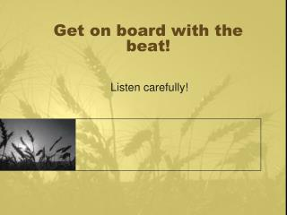 Get on board with the beat!