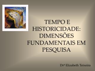 TEMPO E HISTORICIDADE: DIMENSÕES FUNDAMENTAIS EM PESQUISA