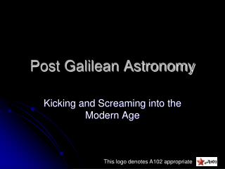 Post Galilean Astronomy