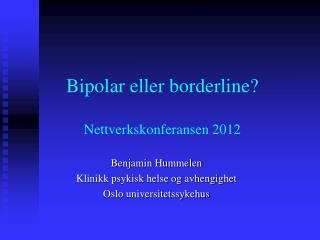 Bipolar eller borderline? Nettverkskonferansen 2012