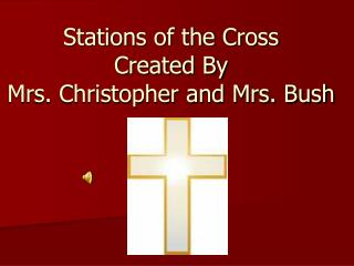 Stations of the Cross Created By  Mrs. Christopher and Mrs. Bush