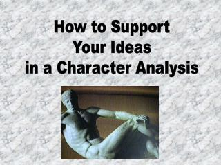 How to Support  Your Ideas  in a Character Analysis