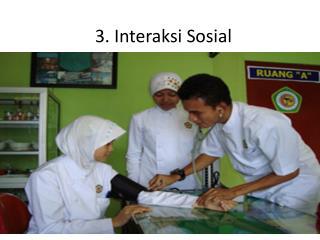 3. Interaksi Sosial
