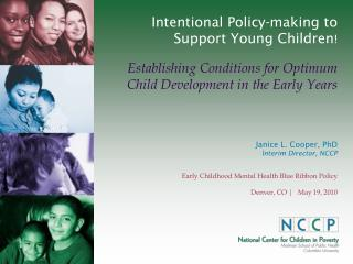 Janice L. Cooper, PhD Interim Director, NCCP