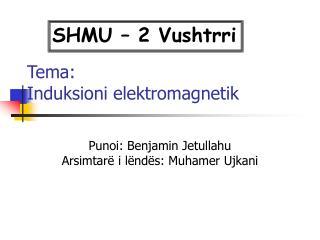 Tema: Induksioni elektromagnetik