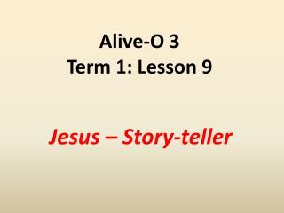 Alive-O 3 Term 1: Lesson 9