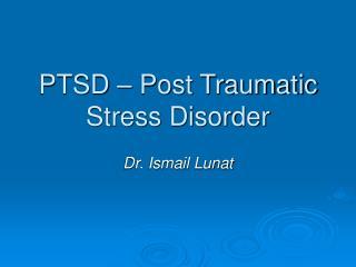 PTSD – Post Traumatic Stress Disorder