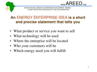 An ENERGY ENTERPRISE IDEA is a short and precise statement that tells you