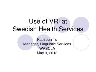 Use of VRI at  Swedish Health Services