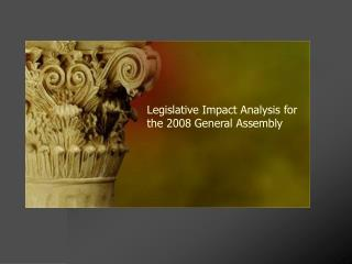 Legislative Impact Analysis for  the 2008 General Assembly