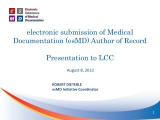 e lectronic submission of Medical Documentation ( esMD ) Author of Record   Presentation to LCC