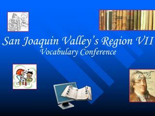 San Joaquin Valley's Region VII Vocabulary Conference