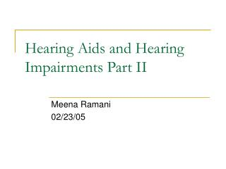 Hearing Aids and Hearing Impairments Part II