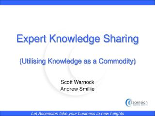 Expert Knowledge Sharing (Utilising Knowledge as a Commodity)