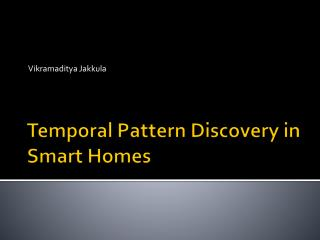 Temporal Pattern Discovery in Smart Homes