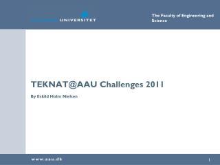 TEKNAT@AAU Challenges 2011 By Eskild Holm Nielsen