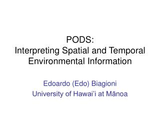 PODS: Interpreting Spatial and Temporal Environmental Information