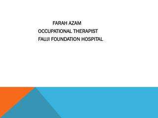 FARAH AZAM                   OCCUPATIONAL THERAPIST