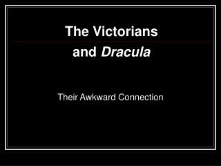 The Victorians and  Dracula