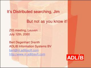 It�s Distributed searching, Jim