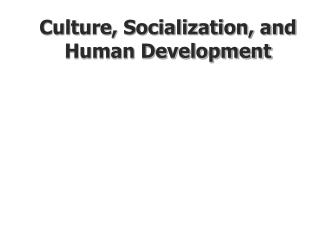 Culture, Socialization, and Human Development