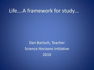 Life….A framework for study…