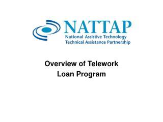 Overview of Telework  Loan Program