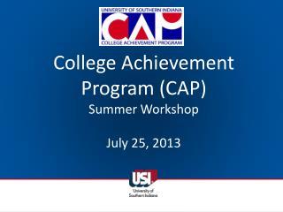 College Achievement Program (CAP) Summer Workshop July  25, 2013