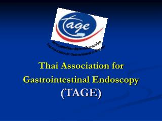 Thai Association for Gastrointestinal Endoscopy TAGE