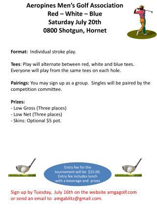 Aeropines Men's Golf Association   Red – White – Blue Saturday July 20th 0800 Shotgun,  Hornet