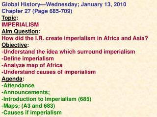 Global History—Wednesday; January 13, 2010   Chapter 27 (Page 685-709)  Topic : IMPERIALISM