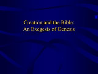 Creation and the Bible:   An Exegesis of Genesis