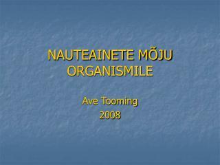 NAUTEAINETE MÕJU ORGANISMILE