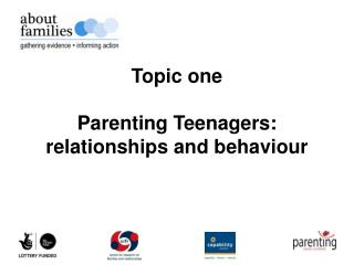 Topic one Parenting Teenagers: relationships and behaviour