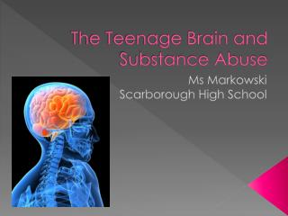 The Teenage Brain and Substance Abuse