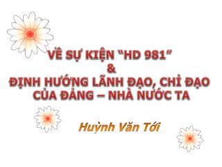 """VỀ SỰ KIỆN """"HD 981""""  & ĐỊNH HƯỚNG LÃNH ĐẠO, CHỈ ĐẠO  CỦA ĐẢNG – NHÀ NƯỚC TA"""