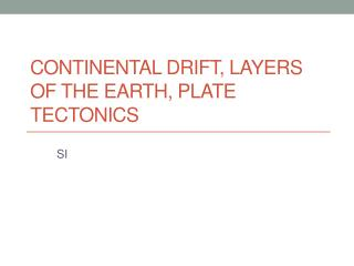 Continental Drift, layers of the earth, Plate Tectonics