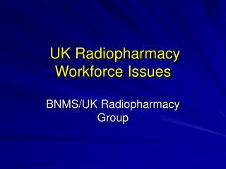 UK Radiopharmacy Workforce Issues