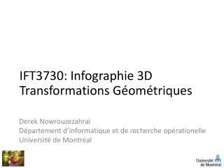 IFT3730:  Infographie  3D Transformations  G�om�triques