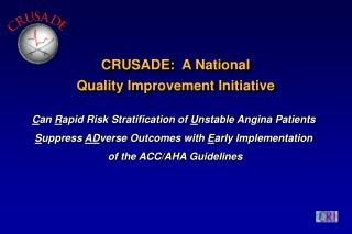 CRUSADE:  A National  Quality Improvement Initiative