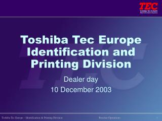 Toshiba Tec Europe Identification and Printing Division