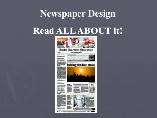 Newspaper Design Read ALL ABOUT it!